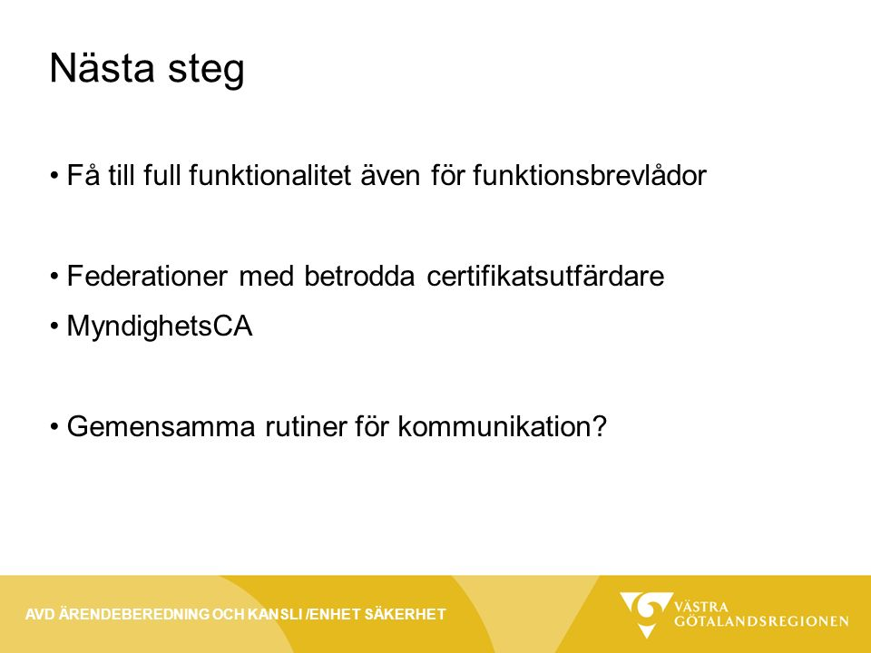 Nästa steg Få till full funktionalitet även för funktionsbrevlådor Federationer med betrodda certifikatsutfärdare MyndighetsCA Gemensamma rutiner för kommunikation.