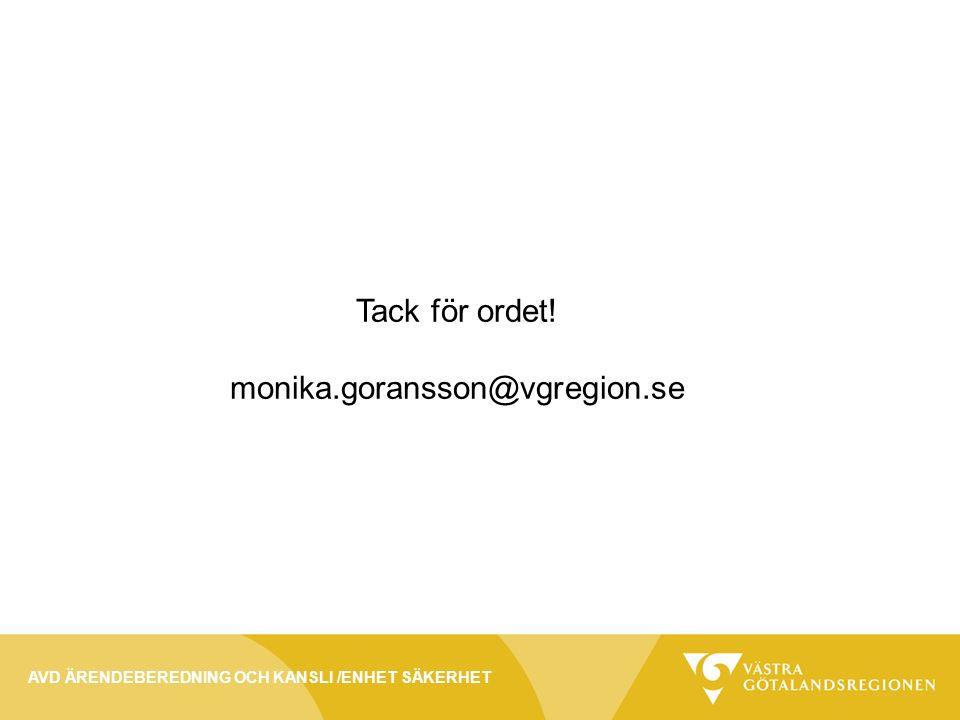 Tack för ordet! monika.goransson@vgregion.se AVD ÄRENDEBEREDNING OCH KANSLI /ENHET SÄKERHET