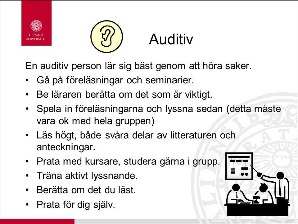 Auditiv En auditiv person lär sig bäst genom att höra saker.