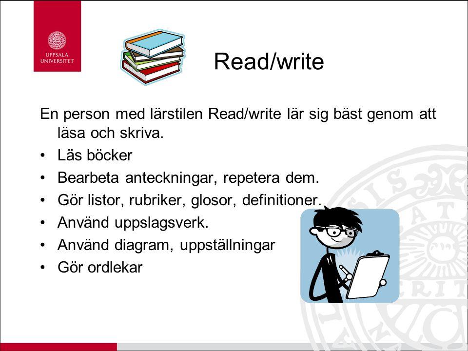 Read/write En person med lärstilen Read/write lär sig bäst genom att läsa och skriva.