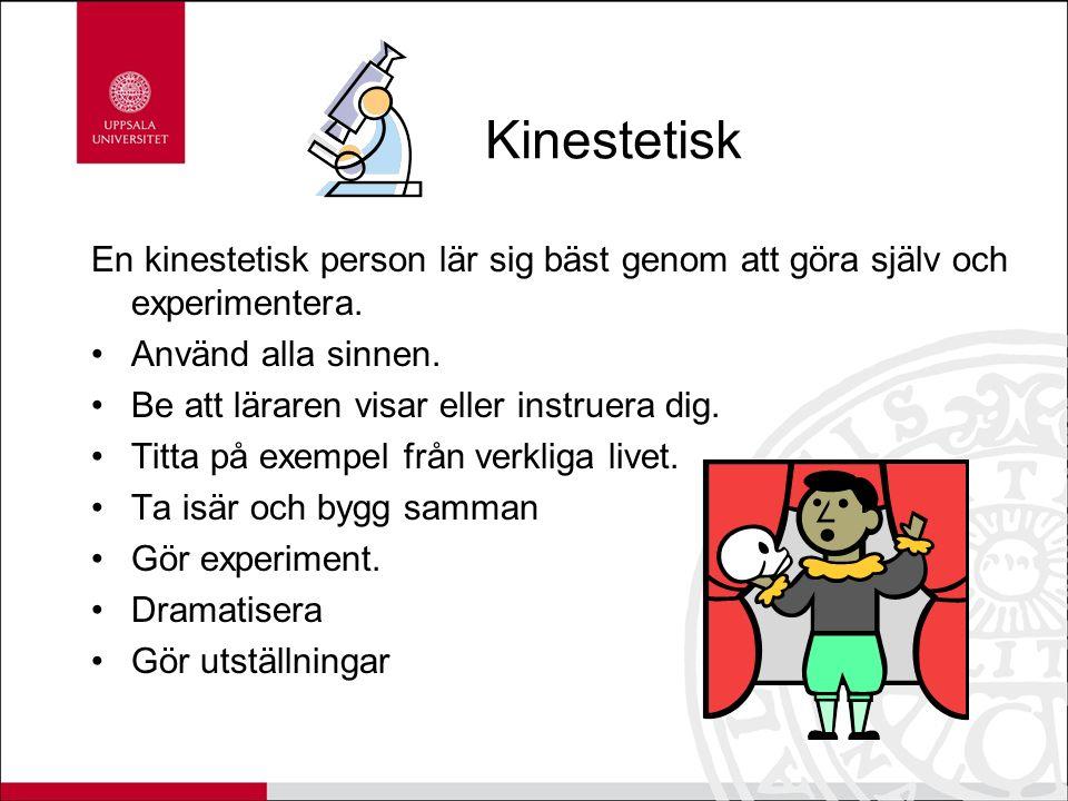 Kinestetisk En kinestetisk person lär sig bäst genom att göra själv och experimentera.