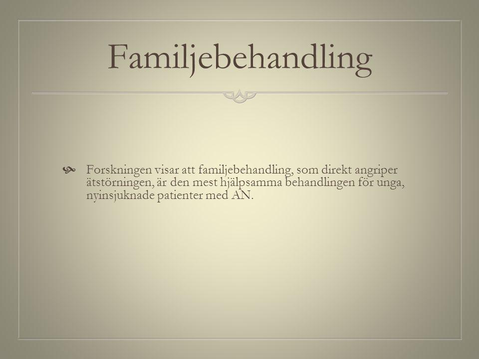Familjebehandling  Forskningen visar att familjebehandling, som direkt angriper ätstörningen, är den mest hjälpsamma behandlingen för unga, nyinsjukn