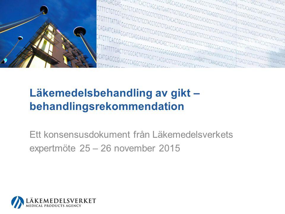 Läkemedelsbehandling av gikt – behandlingsrekommendation Ett konsensusdokument från Läkemedelsverkets expertmöte 25 – 26 november 2015