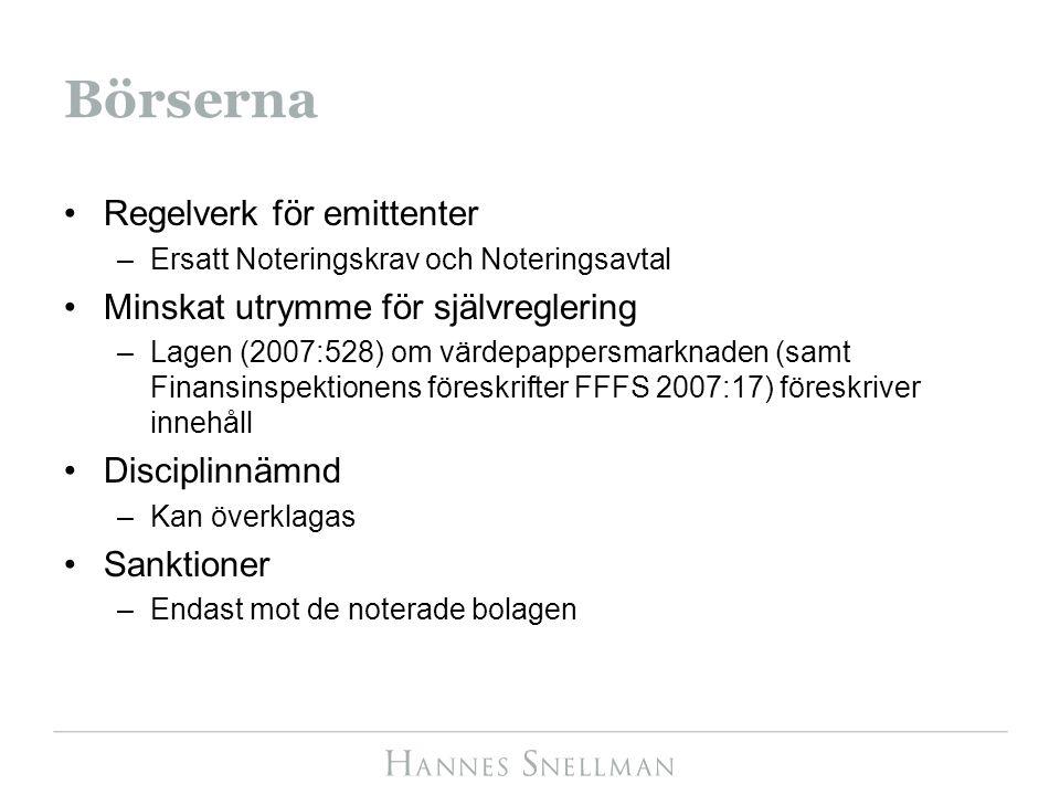 Börserna Regelverk för emittenter –Ersatt Noteringskrav och Noteringsavtal Minskat utrymme för självreglering –Lagen (2007:528) om värdepappersmarknaden (samt Finansinspektionens föreskrifter FFFS 2007:17) föreskriver innehåll Disciplinnämnd –Kan överklagas Sanktioner –Endast mot de noterade bolagen