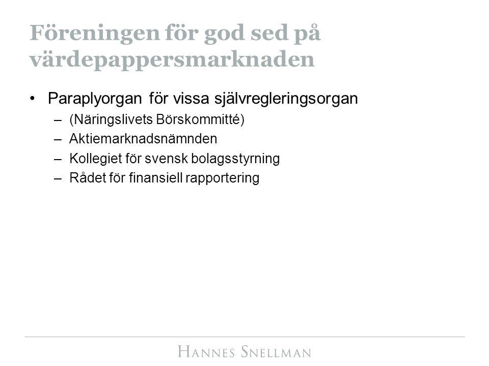 Föreningen för god sed på värdepappersmarknaden Paraplyorgan för vissa självregleringsorgan –(Näringslivets Börskommitté) –Aktiemarknadsnämnden –Kollegiet för svensk bolagsstyrning –Rådet för finansiell rapportering