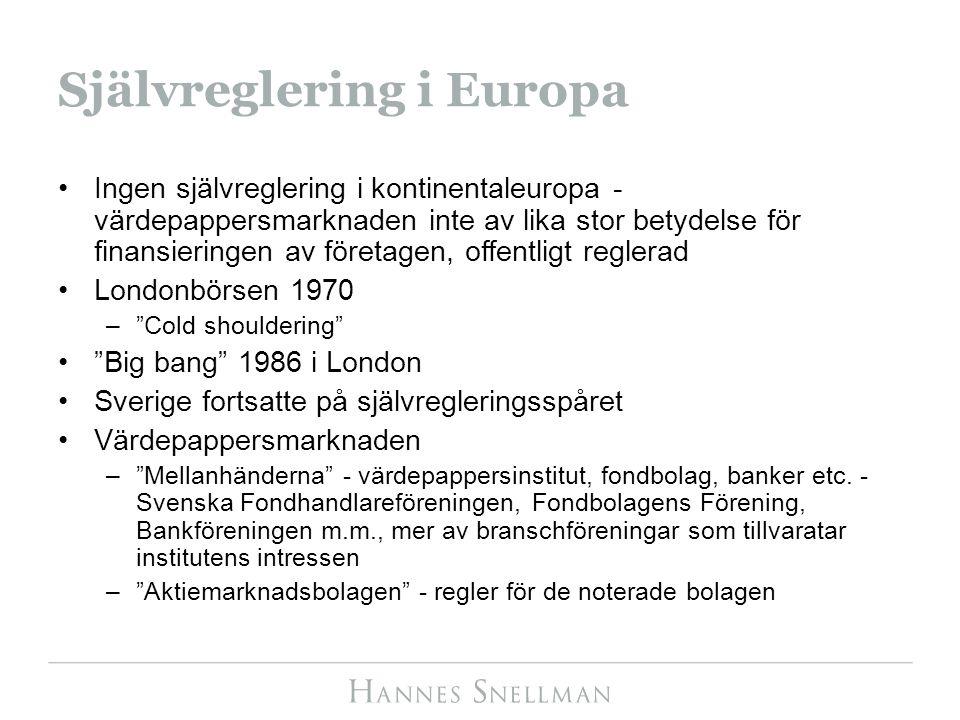 Självreglering i Europa Ingen självreglering i kontinentaleuropa - värdepappersmarknaden inte av lika stor betydelse för finansieringen av företagen,
