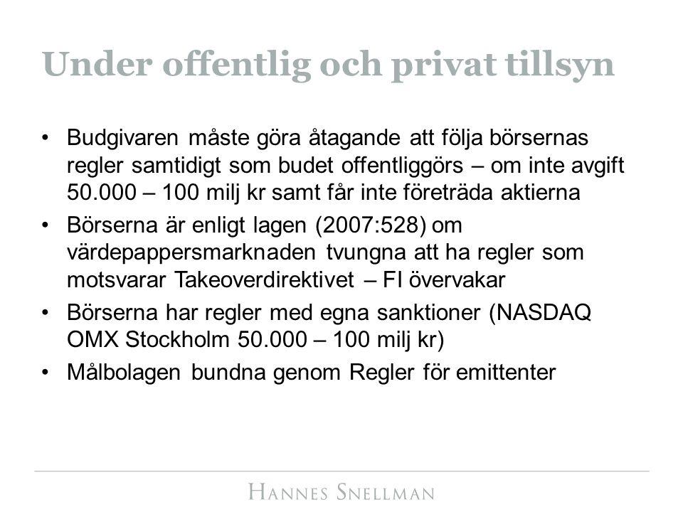 Under offentlig och privat tillsyn Budgivaren måste göra åtagande att följa börsernas regler samtidigt som budet offentliggörs – om inte avgift 50.000 – 100 milj kr samt får inte företräda aktierna Börserna är enligt lagen (2007:528) om värdepappersmarknaden tvungna att ha regler som motsvarar Takeoverdirektivet – FI övervakar Börserna har regler med egna sanktioner (NASDAQ OMX Stockholm 50.000 – 100 milj kr) Målbolagen bundna genom Regler för emittenter