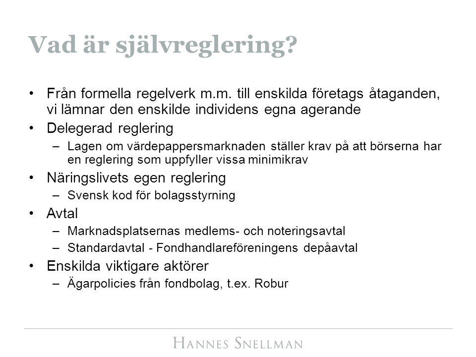 Vad är självreglering? Från formella regelverk m.m. till enskilda företags åtaganden, vi lämnar den enskilde individens egna agerande Delegerad regler
