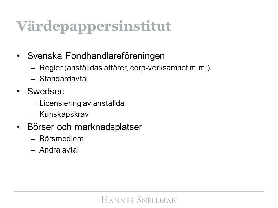 Värdepappersinstitut Svenska Fondhandlareföreningen –Regler (anställdas affärer, corp-verksamhet m.m.) –Standardavtal Swedsec –Licensiering av anställ