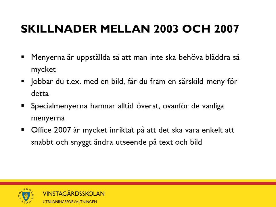 VINSTAGÅRDSSKOLAN UTBILDNINGSFÖRVALTNINGEN SKILLNADER MELLAN 2003 OCH 2007  Menyerna är uppställda så att man inte ska behöva bläddra så mycket  Jobbar du t.ex.