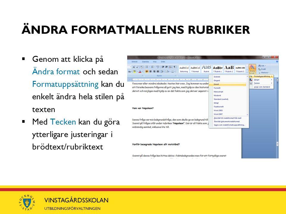 VINSTAGÅRDSSKOLAN UTBILDNINGSFÖRVALTNINGEN ÄNDRA FORMATMALLENS RUBRIKER  Genom att klicka på Ändra format och sedan Formatuppsättning kan du enkelt ändra hela stilen på texten  Med Tecken kan du göra ytterligare justeringar i brödtext/rubriktext