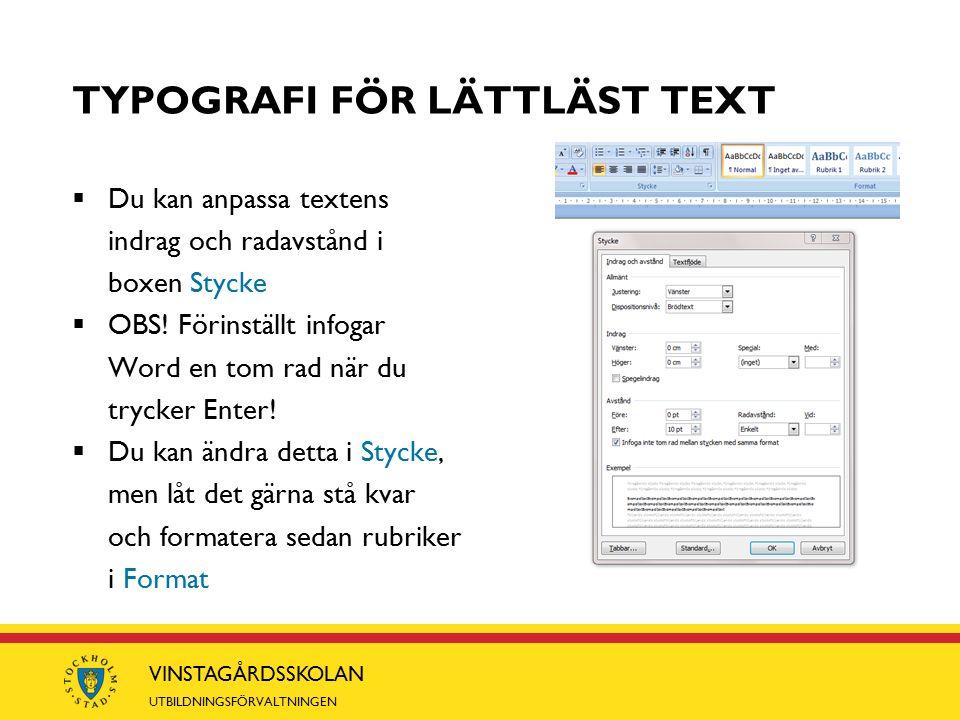 VINSTAGÅRDSSKOLAN UTBILDNINGSFÖRVALTNINGEN TYPOGRAFI FÖR LÄTTLÄST TEXT  Du kan anpassa textens indrag och radavstånd i boxen Stycke  OBS.