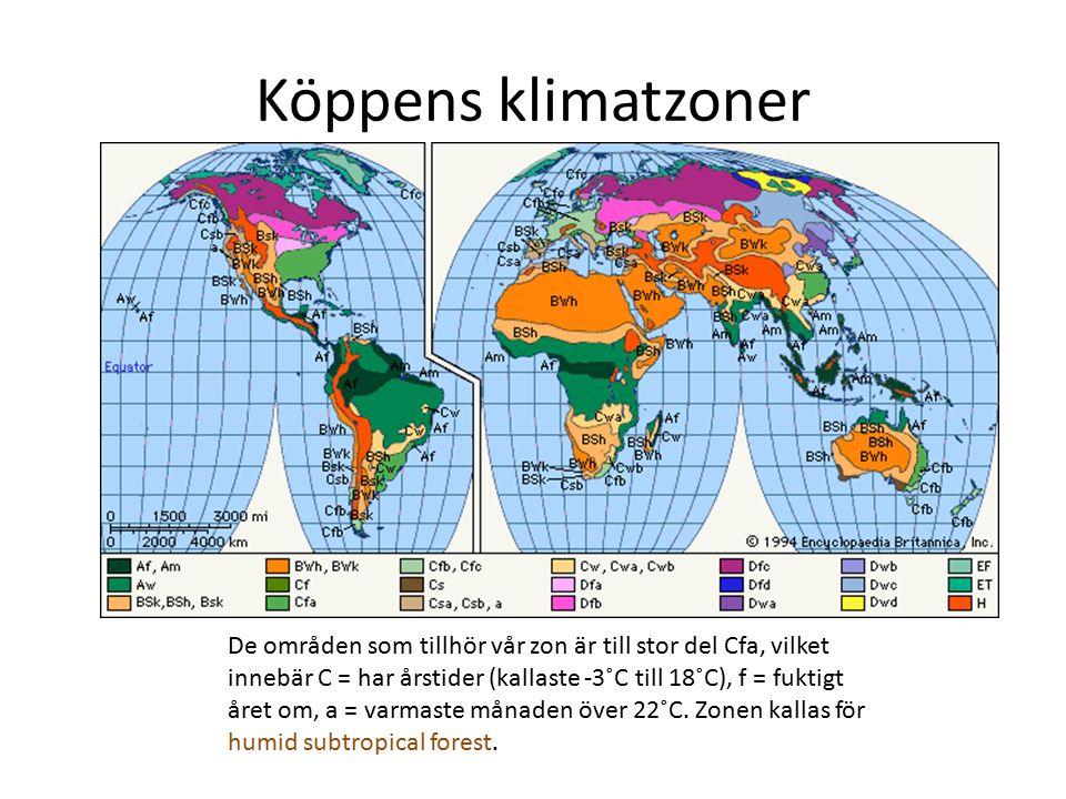 Köppens klimatzoner De områden som tillhör vår zon är till stor del Cfa, vilket innebär C = har årstider (kallaste -3˚C till 18˚C), f = fuktigt året om, a = varmaste månaden över 22˚C.