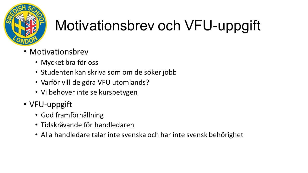 Motivationsbrev och VFU-uppgift Motivationsbrev Mycket bra för oss Studenten kan skriva som om de söker jobb Varför vill de göra VFU utomlands.