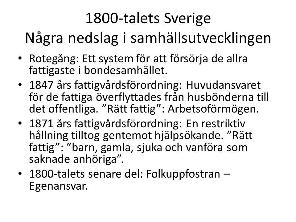 1800-talets Sverige Några nedslag i samhällsutvecklingen Rotegång: Ett system för att försörja de allra fattigaste i bondesamhället.