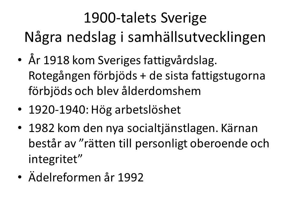 1900-talets Sverige Några nedslag i samhällsutvecklingen År 1918 kom Sveriges fattigvårdslag.