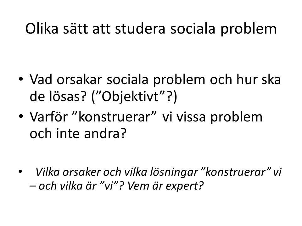 Olika sätt att studera sociala problem Vad orsakar sociala problem och hur ska de lösas.