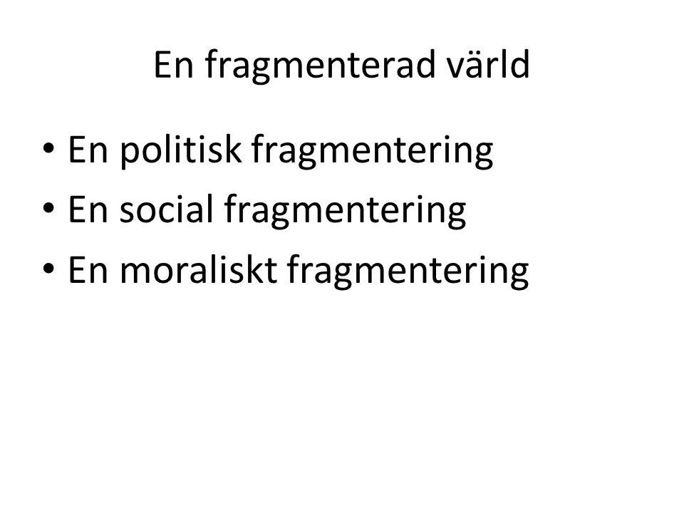 En fragmenterad värld En politisk fragmentering En social fragmentering En moraliskt fragmentering