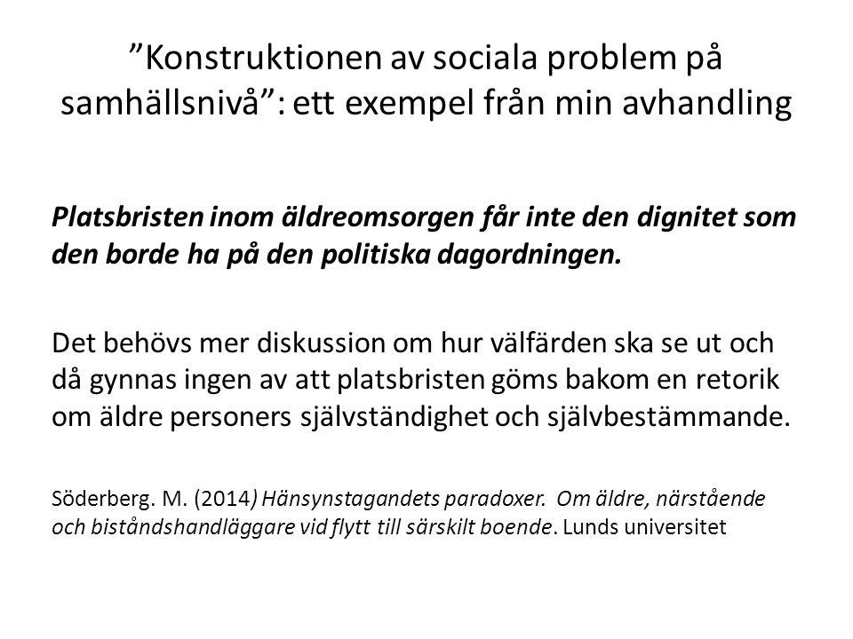 Konstruktionen av sociala problem på samhällsnivå : ett exempel från min avhandling Platsbristen inom äldreomsorgen får inte den dignitet som den borde ha på den politiska dagordningen.