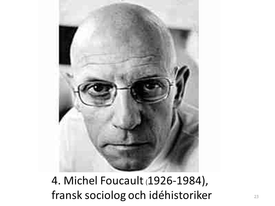 4. Michel Foucault ( 1926-1984), fransk sociolog och idéhistoriker 23