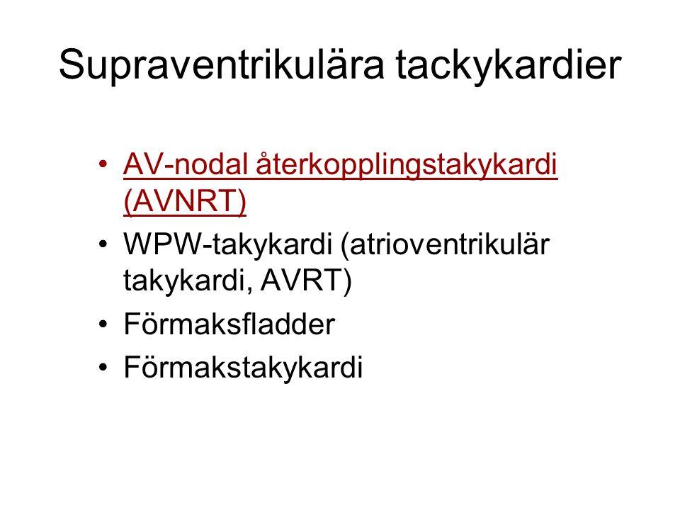 Supraventrikulära tackykardier AV-nodal återkopplingstakykardi (AVNRT) WPW-takykardi (atrioventrikulär takykardi, AVRT) Förmaksfladder Förmakstakykardi