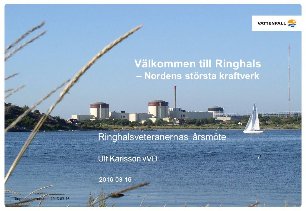 © Ringhals AB Välkommen till Ringhals – Nordens största kraftverk Ringhalsveteranernas årsmöte Ulf Karlsson vVD 2016-03-16 Ringhalsveteranerna 2016-03-16