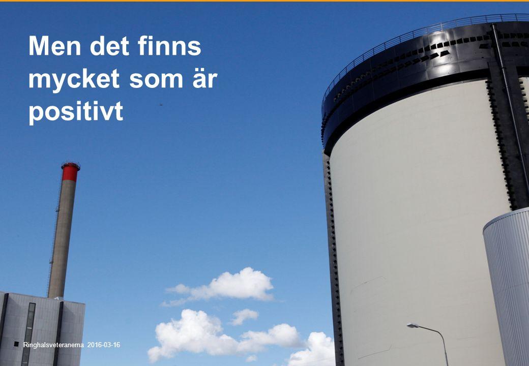 © Ringhals AB Men det finns mycket som är positivt Ringhalsveteranerna 2016-03-16