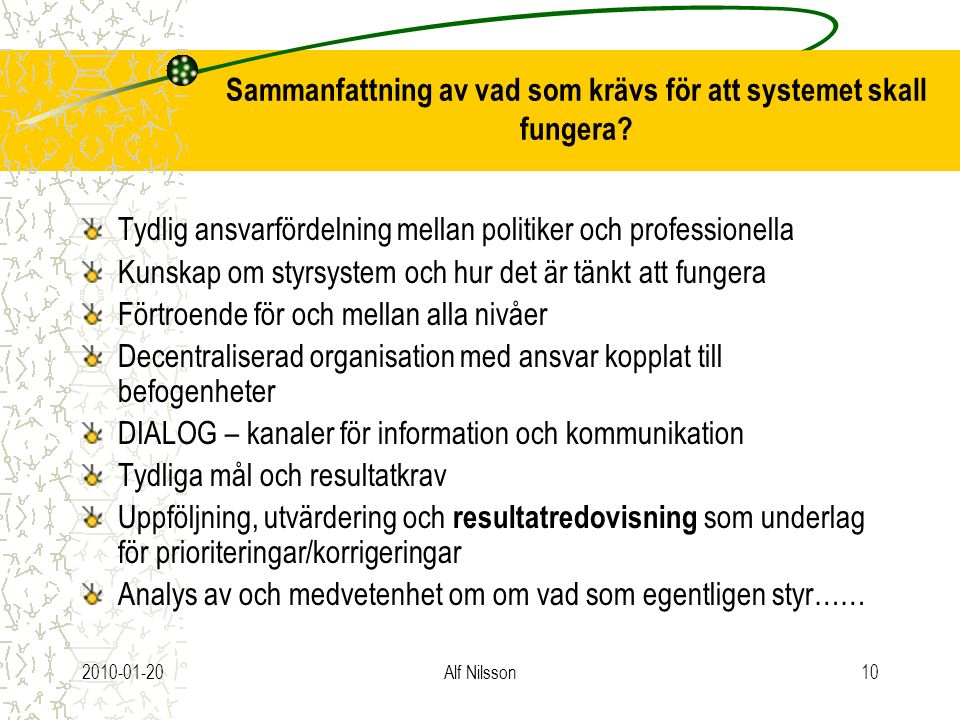 2010-01-20Alf Nilsson10 Sammanfattning av vad som krävs för att systemet skall fungera? Tydlig ansvarfördelning mellan politiker och professionella Ku
