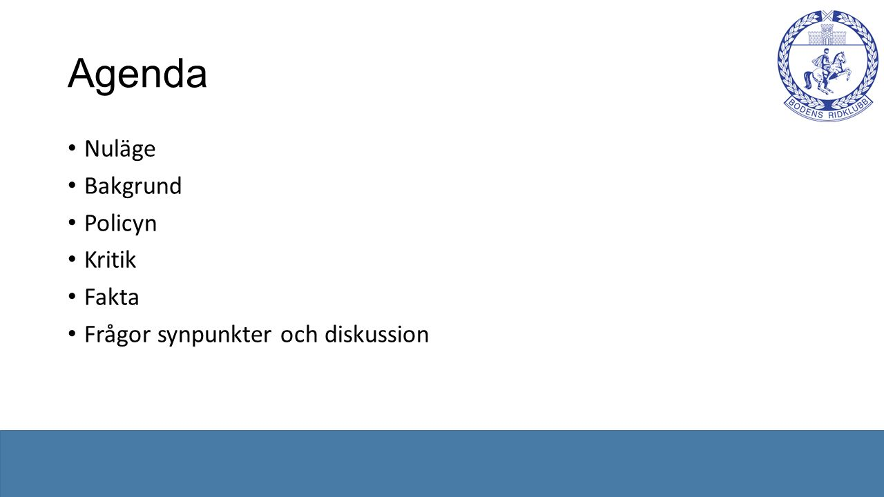 Agenda Nuläge Bakgrund Policyn Kritik Fakta Frågor synpunkter och diskussion