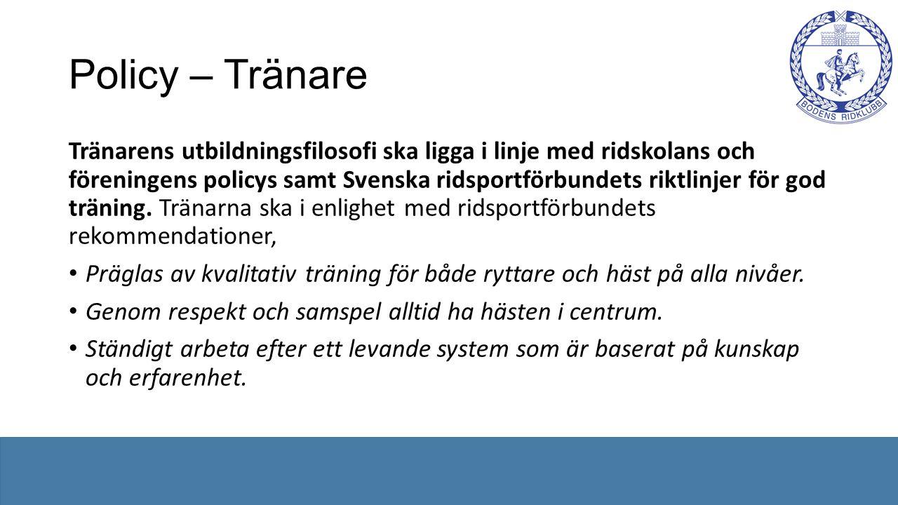 Policy – Tränare Tränarens utbildningsfilosofi ska ligga i linje med ridskolans och föreningens policys samt Svenska ridsportförbundets riktlinjer för god träning.