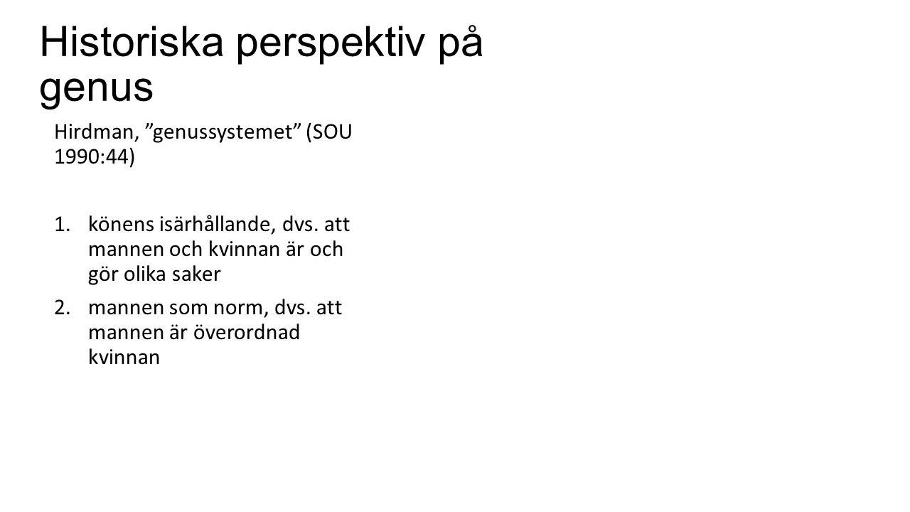 Historiska perspektiv på genus Hirdman, genussystemet (SOU 1990:44) 1.könens isärhållande, dvs.