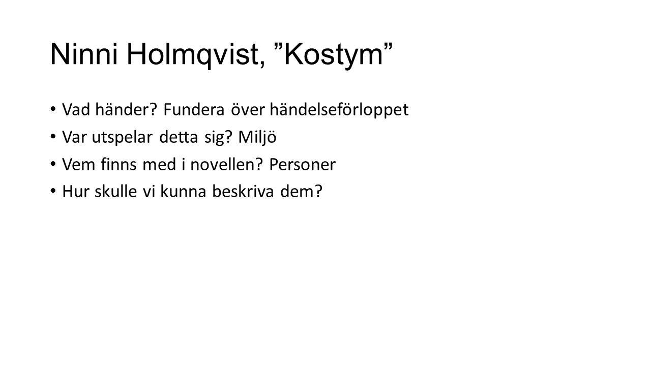 """Ninni Holmqvist, """"Kostym"""" Vad händer? Fundera över händelseförloppet Var utspelar detta sig? Miljö Vem finns med i novellen? Personer Hur skulle vi ku"""