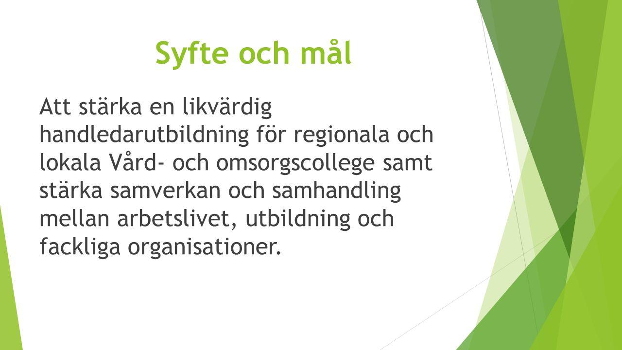 Syfte och mål Att stärka en likvärdig handledarutbildning för regionala och lokala Vård- och omsorgscollege samt stärka samverkan och samhandling mell
