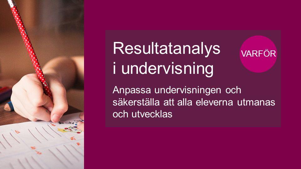 Resultatanalys i undervisning Anpassa undervisningen och säkerställa att alla eleverna utmanas och utvecklas VARFÖR