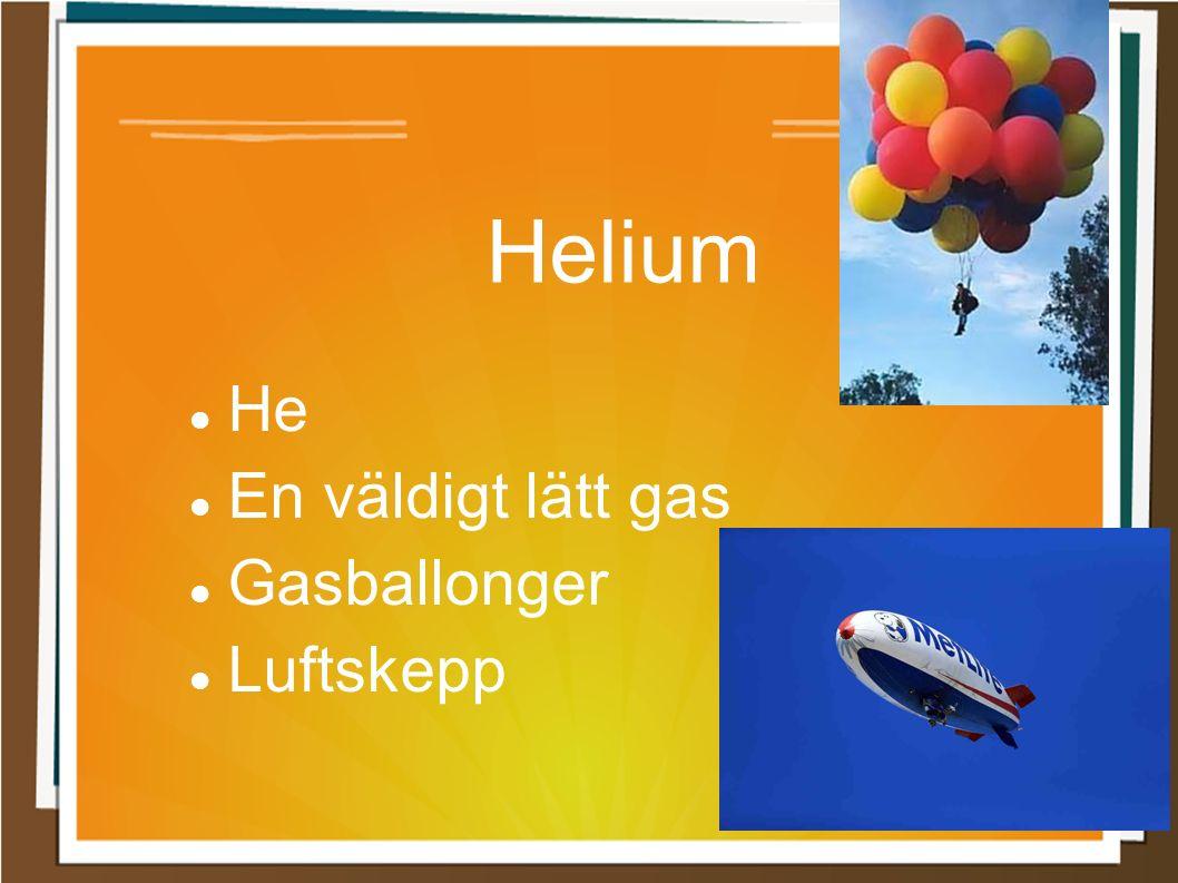 Helium He En väldigt lätt gas Gasballonger Luftskepp