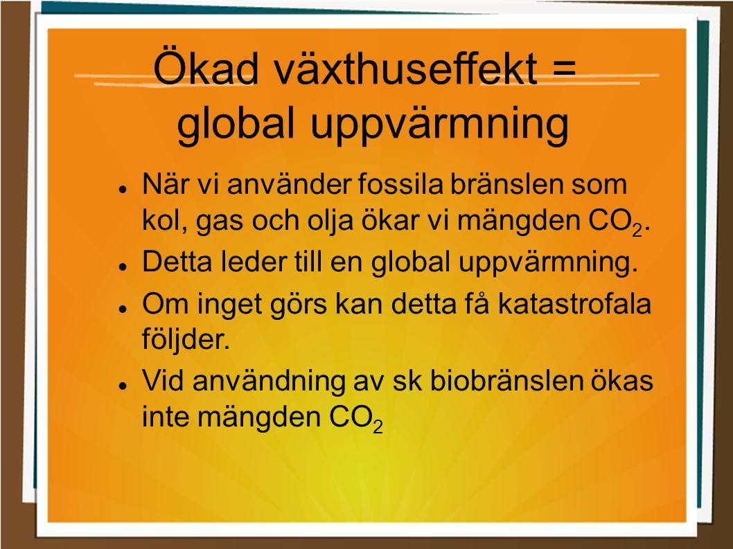 Ökad växthuseffekt = global uppvärmning När vi använder fossila bränslen som kol, gas och olja ökar vi mängden CO 2.
