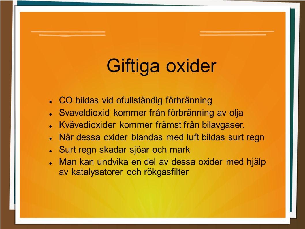 Giftiga oxider CO bildas vid ofullständig förbränning Svaveldioxid kommer från förbränning av olja Kvävedioxider kommer främst från bilavgaser. När de