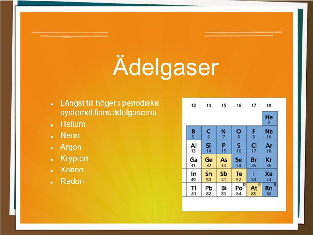Ädelgaser Längst till höger i periodiska systemet finns ädelgaserna. Helium Neon Argon Krypton Xenon Radon
