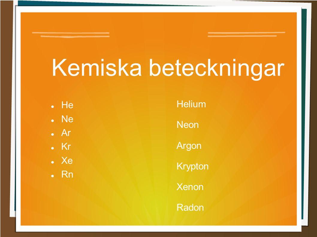 Kemiska beteckningar He Ne Ar Kr Xe Rn Helium Neon Argon Krypton Xenon Radon