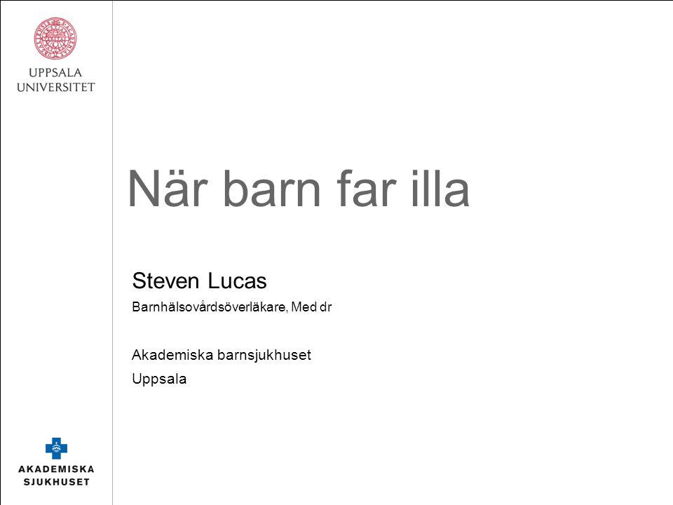 När barn far illa Steven Lucas Barnhälsovårdsöverläkare, Med dr Akademiska barnsjukhuset Uppsala
