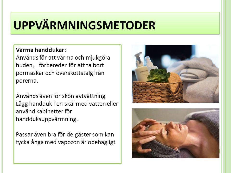 UPPVÄRMNINGSMETODER Varma handdukar: Används för att värma och mjukgöra huden, förbereder för att ta bort pormaskar och överskottstalg från porerna.