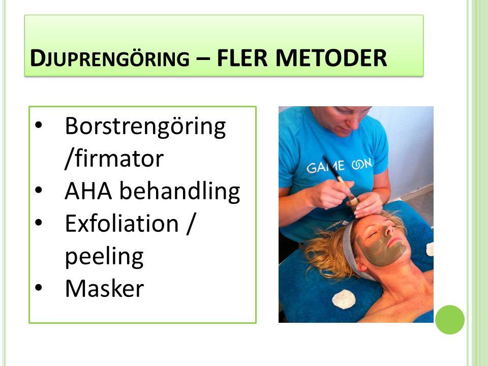 D JUPRENGÖRING – FLER METODER Borstrengöring /firmator AHA behandling Exfoliation / peeling Masker