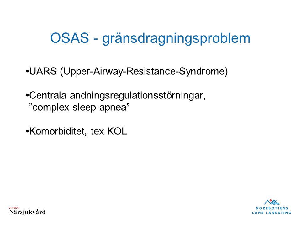 """DIVISION Närsjukvård OSAS - gränsdragningsproblem UARS (Upper-Airway-Resistance-Syndrome) Centrala andningsregulationsstörningar, """"complex sleep apnea"""