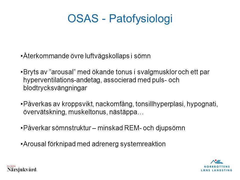 """DIVISION Närsjukvård OSAS - Patofysiologi Återkommande övre luftvägskollaps i sömn Bryts av """"arousal"""" med ökande tonus i svalgmusklor och ett par hype"""