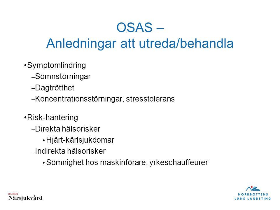 DIVISION Närsjukvård OSAS – Anledningar att utreda/behandla Symptomlindring – Sömnstörningar – Dagtrötthet – Koncentrationsstörningar, stresstolerans