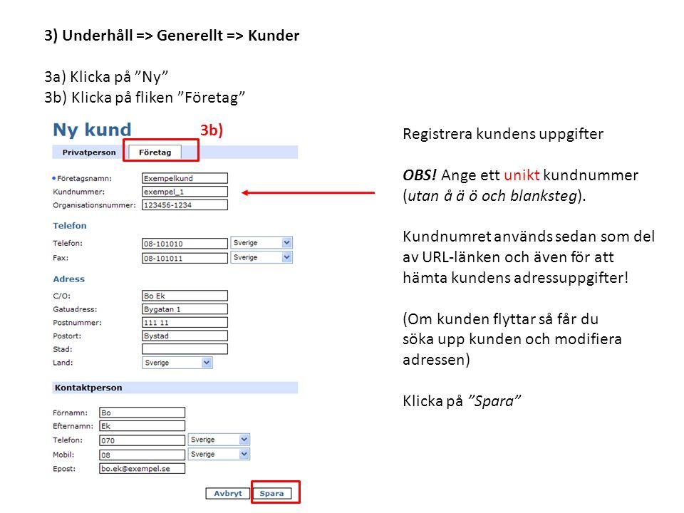 3) Underhåll => Generellt => Kunder 3a) Klicka på Ny 3b) Klicka på fliken Företag Registrera kundens uppgifter OBS.