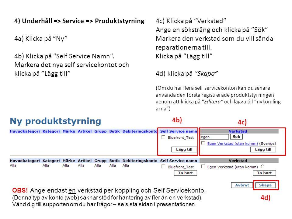 4) Underhåll => Service => Produktstyrning 4a) Klicka på Ny 4b) Klicka på Self Service Namn .