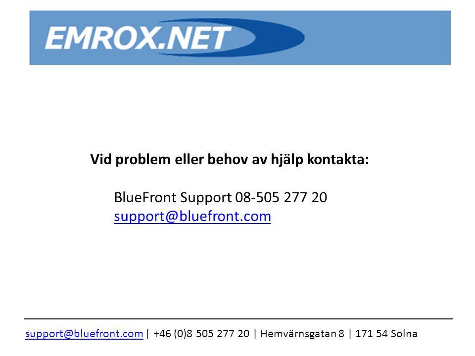 Vid problem eller behov av hjälp kontakta: BlueFront Support 08-505 277 20 support@bluefront.com support@bluefront.com | +46 (0)8 505 277 20 | Hemvärnsgatan 8 | 171 54 Solna