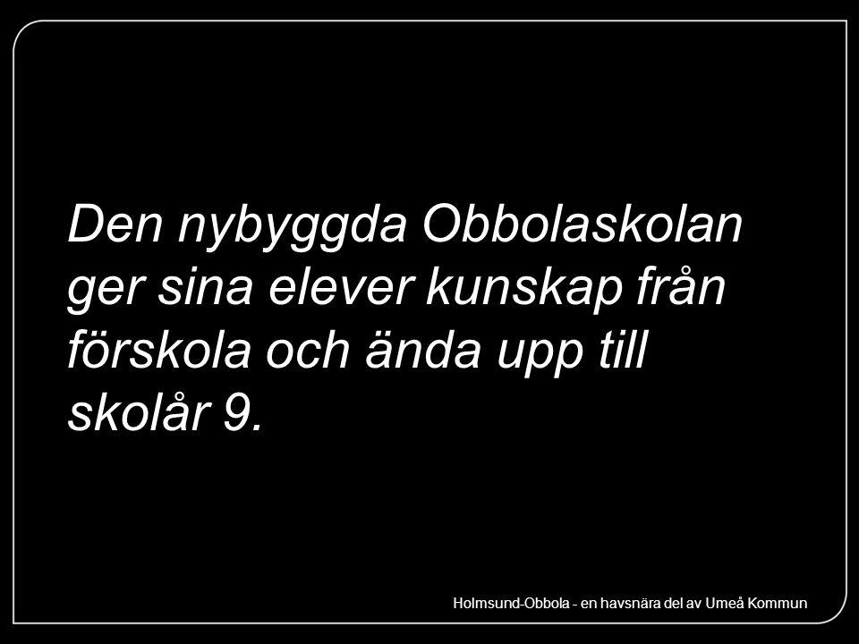 Den nybyggda Obbolaskolan ger sina elever kunskap från förskola och ända upp till skolår 9. Holmsund-Obbola - en havsnära del av Umeå Kommun
