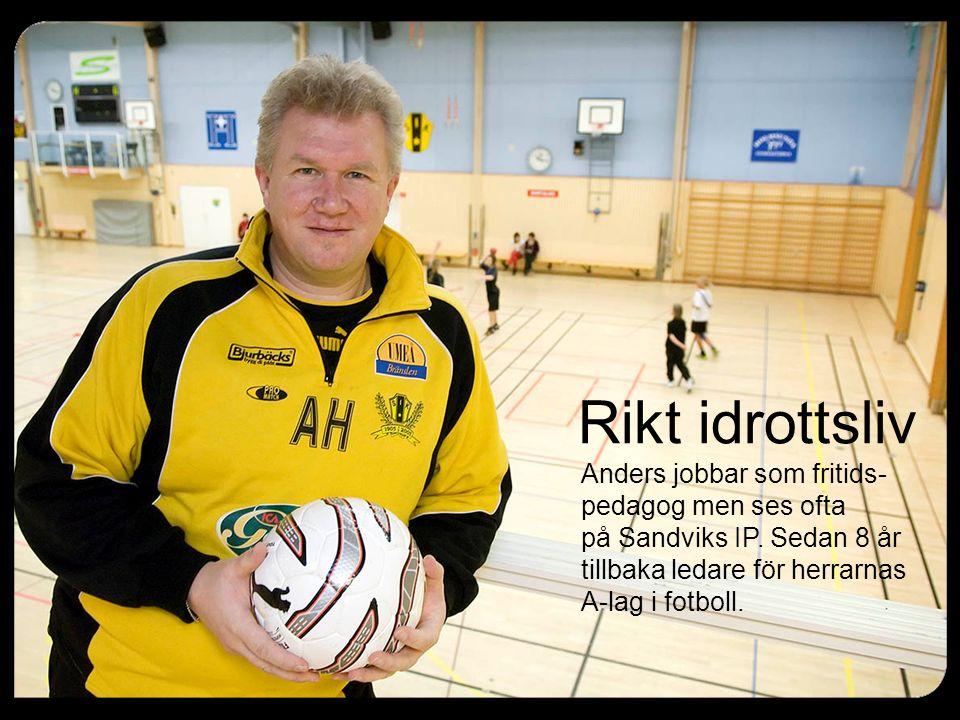 Rikt idrottsliv Anders jobbar som fritids- pedagog men ses ofta på Sandviks IP. Sedan 8 år tillbaka ledare för herrarnas A-lag i fotboll.